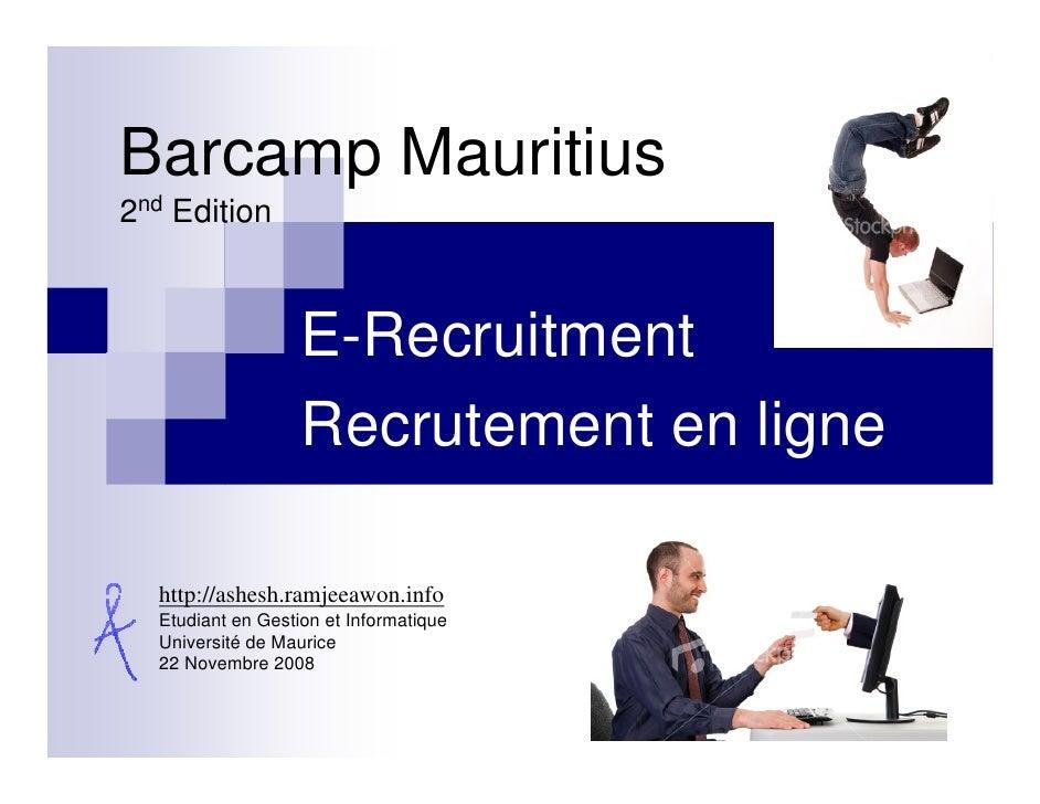 Barcamp Mauritius 2nd Edition                       E-Recruitment                    Recrutement en ligne    http://ashesh...