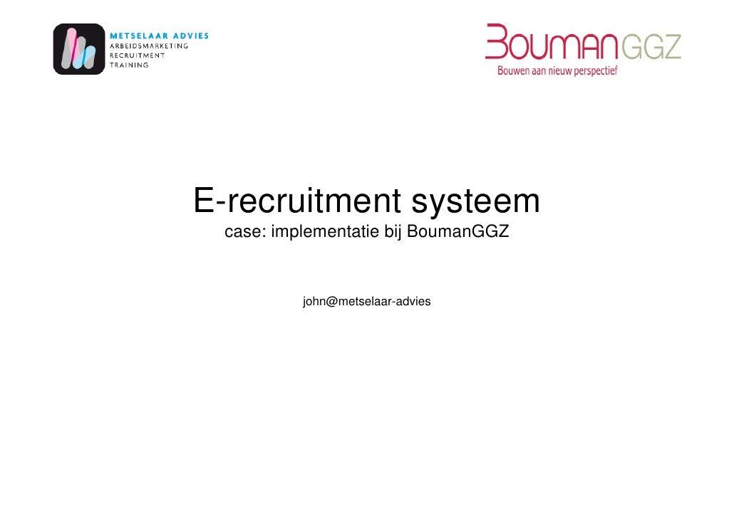 E-recruitment systeem  case: implementatie bij BoumanGGZ             john@metselaar-advies
