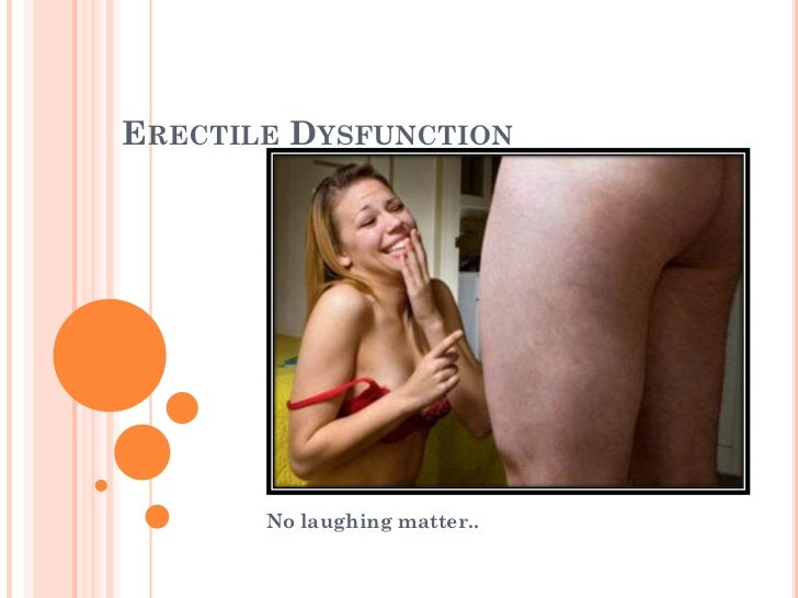 ERECTILE DYSFUNCTION       No laughing matter..