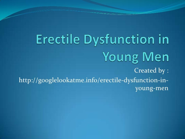 Created by :http://googlelookatme.info/erectile-dysfunction-in-                                        young-men
