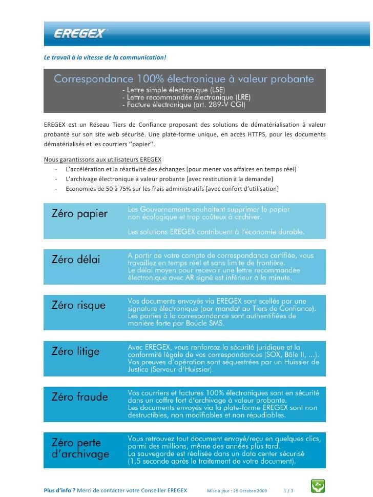 Le travail à la vitesse de la communication!     EREGEX est un Réseau Tiers de Confiance proposant des solutions de dématé...