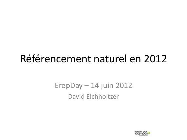 Référencement naturel en 2012      ErepDay – 14 juin 2012         David Eichholtzer