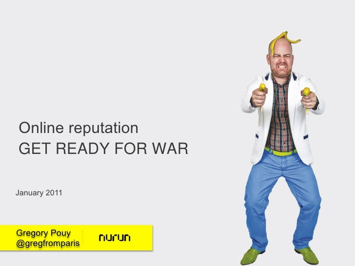 Online reputationGET READY FOR WARJanuary 2011Gregory Pouy@gregfromparis