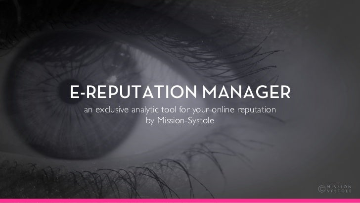 E-REPUTATION MANAGER an exclusive analytic tool for your online reputation                  by Mission-Systole