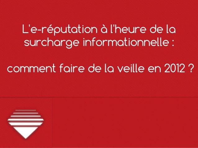 Le-réputation à lheure de la  surcharge informationnelle :comment faire de la veille en 2012 ?
