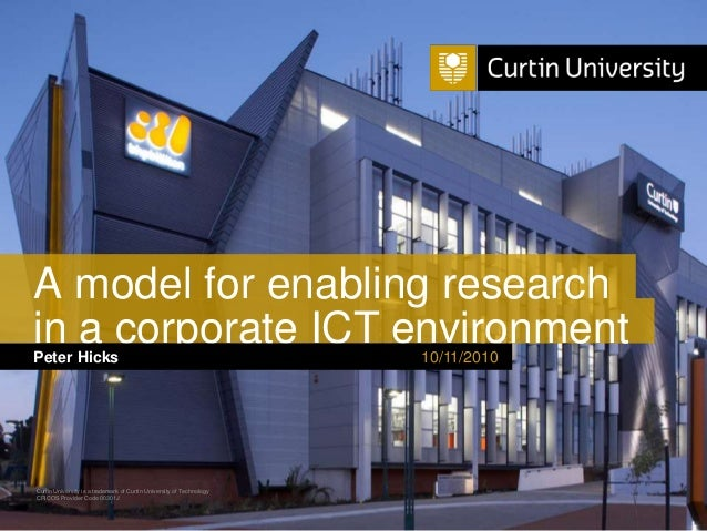 in a corporate ICT environment10/11/2010 Curtin University is a trademark of Curtin University of Technology CRICOS Provid...