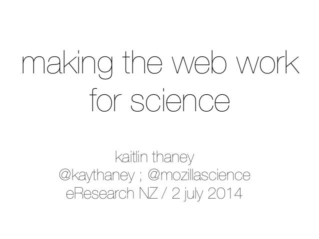 kaitlin thaney @kaythaney ; @mozillascience eResearch NZ / 2 july 2014 making the web work for science