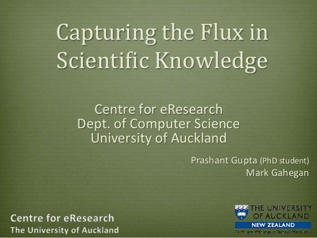 NZ eResearch Symposium 2013 - Capturing the Flux in Scientific Knowledge
