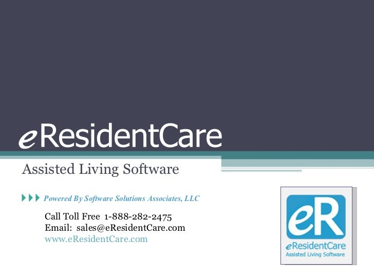 Assisted Living Software Call Toll Free  1-888-282-2475 Email:  [email_address] www.eResidentCare.com