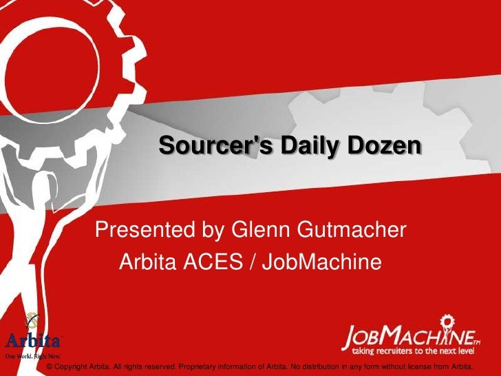 Sourcer's Daily Dozen                 Presented by Glenn Gutmacher                 Arbita ACES / JobMachine    © Copyright...