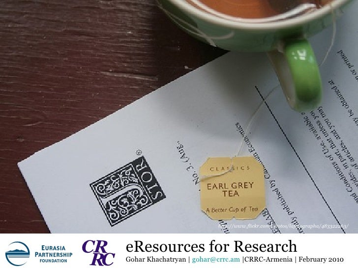 eResources for Research Gohar Khachatryan |  [email_address]  |CRRC-Armenia | February 2010 http://www.flickr.com/photos/l...