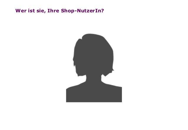 Seite1 ? Wer ist sie, Ihre Shop-NutzerIn?
