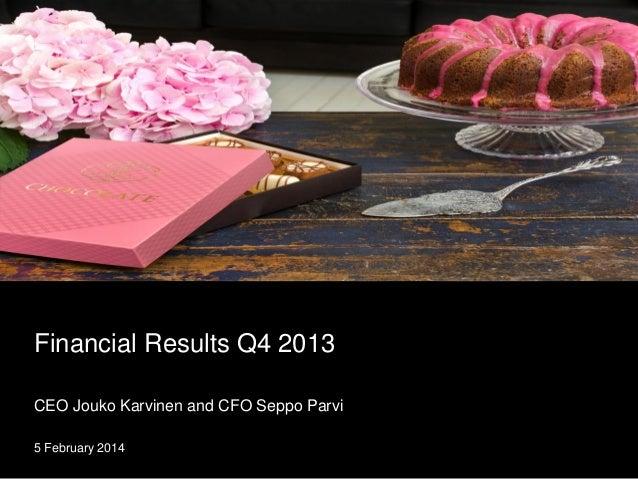 Financial Results Q4 2013 CEO Jouko Karvinen and CFO Seppo Parvi 5 February 2014