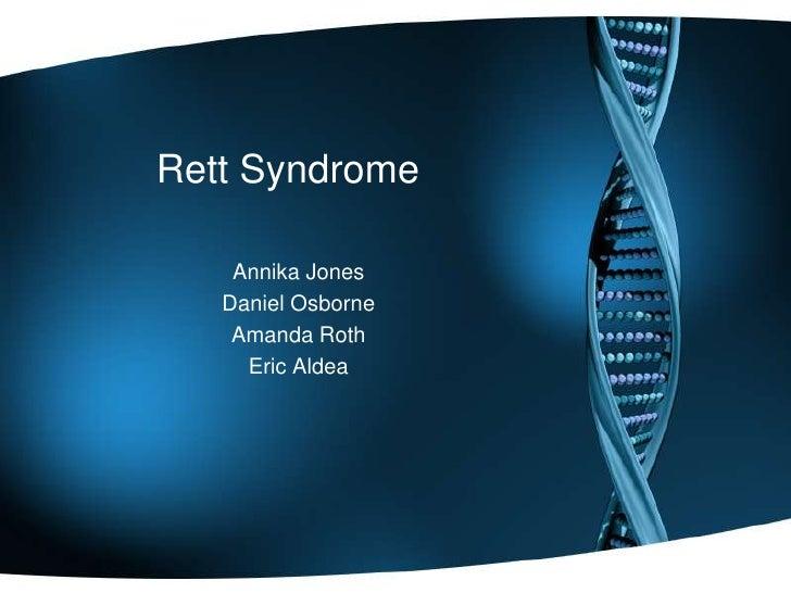 Rett Syndrome<br />Annika Jones <br />Daniel Osborne <br />Amanda Roth <br />Eric Aldea<br />