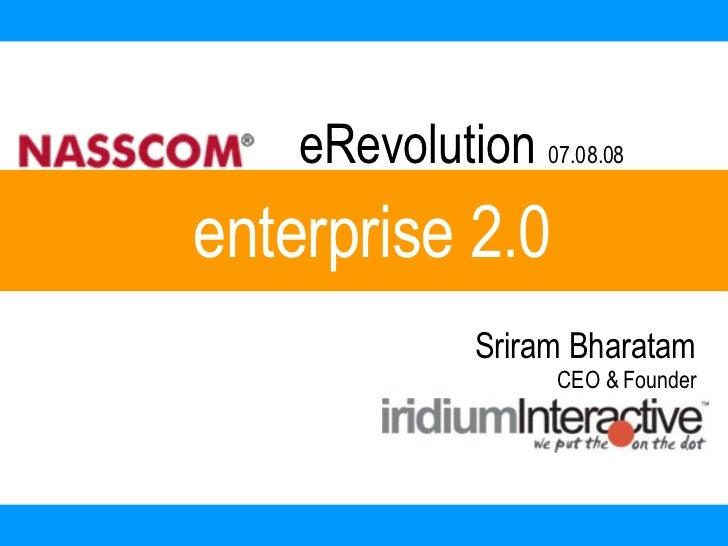 enterprise 2.0 eRevolution  07.08.08 Sriram Bharatam CEO & Founder