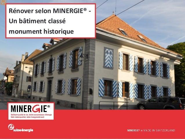 Rénover selon MINERGIE® un bâtiment historique classé I Sandrine Moesching-Hubert I Architecte HES I avril 2013Rénover sel...