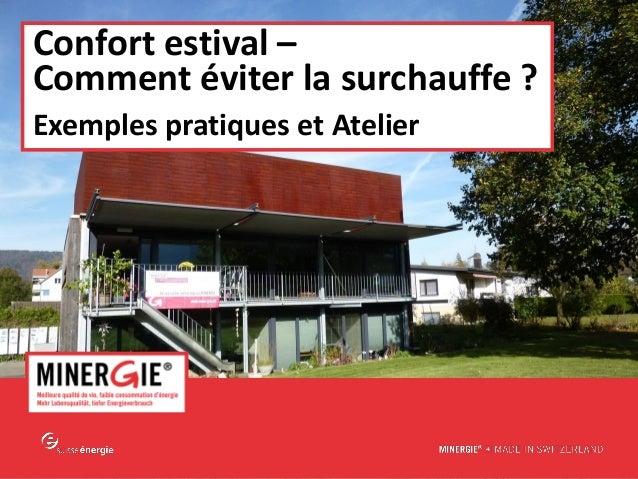 www.minergie.ch Confort estival – Comment éviter la surchauffe ? Exemples pratiques et Atelier