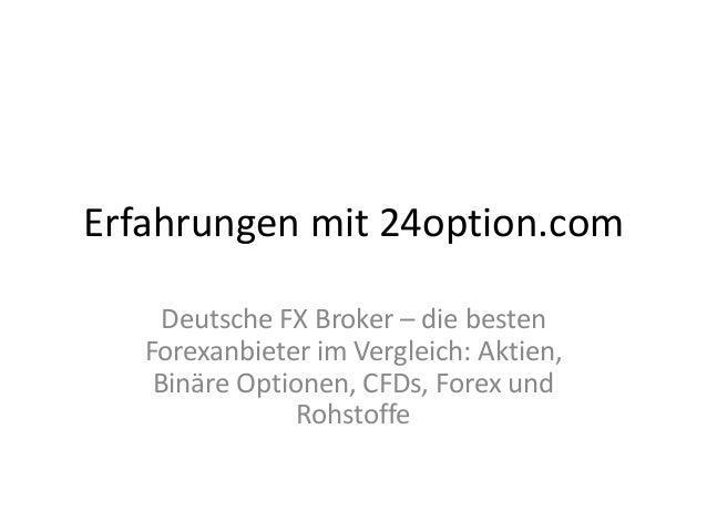 Erfahrungen mit 24option.com Deutsche FX Broker – die besten Forexanbieter im Vergleich: Aktien, Binäre Optionen, CFDs, Fo...
