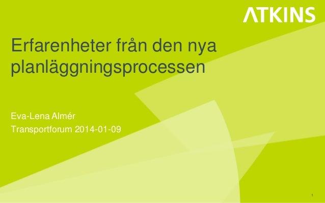 Erfarenheter från den nya planläggningsprocessen Eva-Lena Almér Transportforum 2014-01-09  1