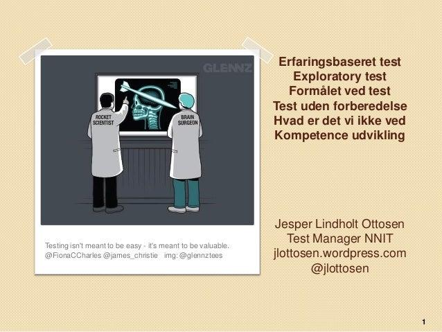 Erfaringsbaseret test Exploratory test Formålet ved test Test uden forberedelse Hvad er det vi ikke ved Kompetence udvikli...