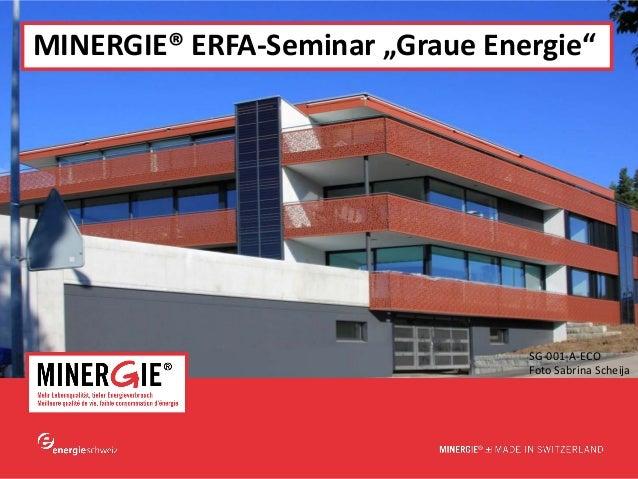"www.minergie.chMINERGIE® ERFA-Seminar ""Graue Energie""SG-001-A-ECOFoto Sabrina Scheija"