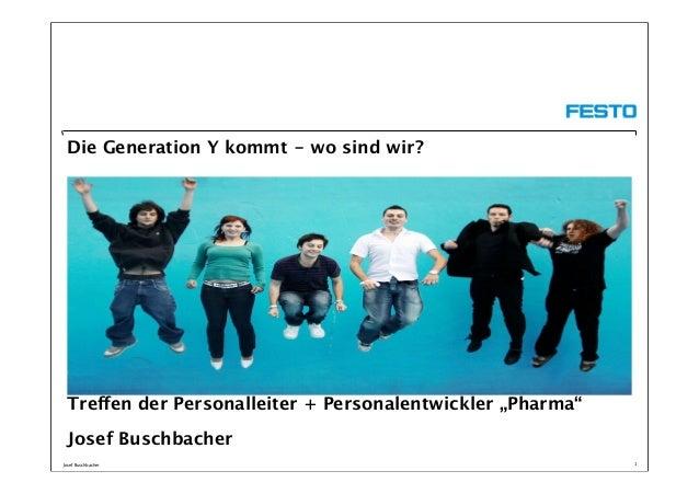 """Josef Buschbacher 1 Die Generation Y kommt - wo sind wir? Treffen der Personalleiter + Personalentwickler """"Pharma"""" Josef B..."""