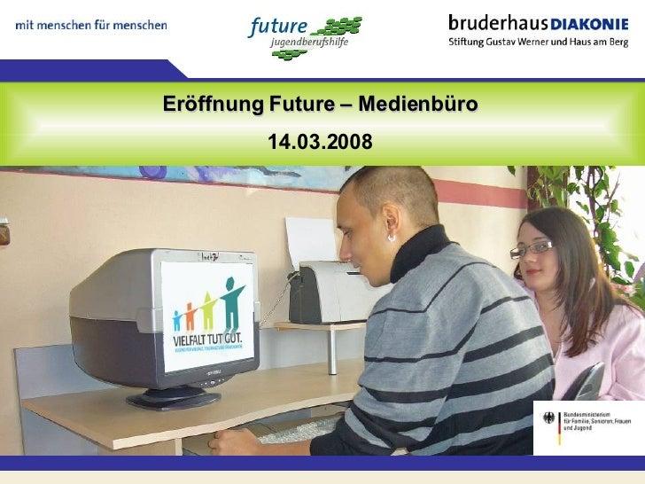 Eröffnung Future – Medienbüro 14.03.2008