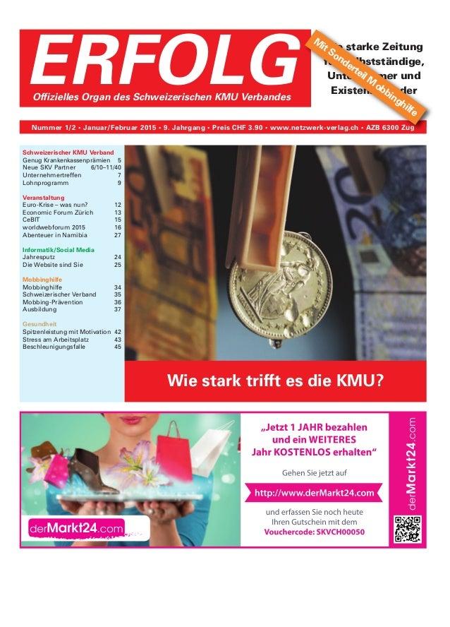 ERFOLGOffizielles Organ des Schweizerischen KMU Verbandes Nummer 1/2 • Januar/Februar 2015 • 9. Jahrgang • Preis CHF 3.90 ...