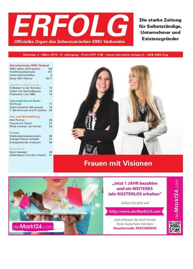 ERFOLGOffizielles Organ des Schweizerischen KMU Verbandes Nummer 3 • März 2015 • 9. Jahrgang • Preis CHF 3.90 • www.netzwe...
