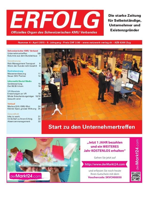 ERFOLGOffizielles Organ des Schweizerischen KMU Verbandes Nummer 4 • April 2015 • 9. Jahrgang • Preis CHF 3.90 • www.netzw...