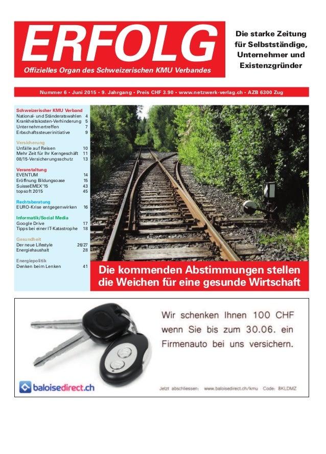 ERFOLGOffizielles Organ des Schweizerischen KMU Verbandes Nummer 6 • Juni 2015 • 9. Jahrgang • Preis CHF 3.90 • www.netzwe...