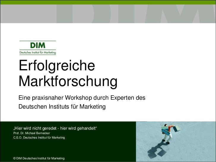 """Erfolgreiche    Marktforschung    Eine praxisnaher Workshop durch Experten des    Deutschen Instituts für Marketing   """"Hie..."""