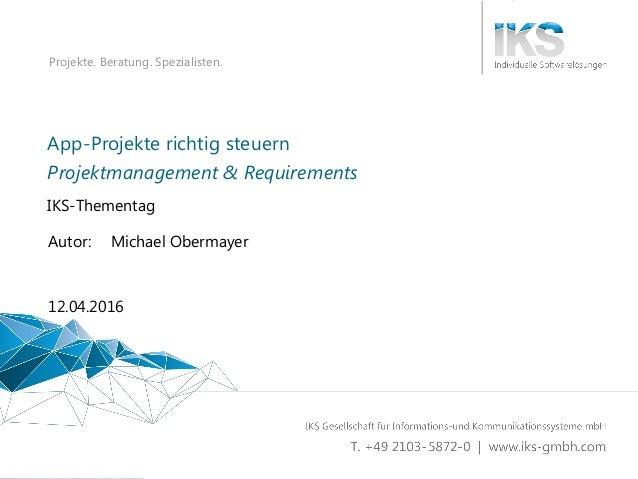 Vortragstitel 1 | XY Projekte. Beratung. Spezialisten. App-Projekte richtig steuern IKS-Thementag 12.04.2016 Autor: Michae...