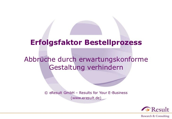 Erfolgsfaktor Bestellprozess Abbrüche durch erwartungskonforme Gestaltung verhindern   © eResult GmbH – Results for Your E...