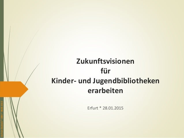JochenDudeck*DBV*KKJB2015 Zukunftsvisionen für Kinder- und Jugendbibliotheken erarbeiten Erfurt * 28.01.2015