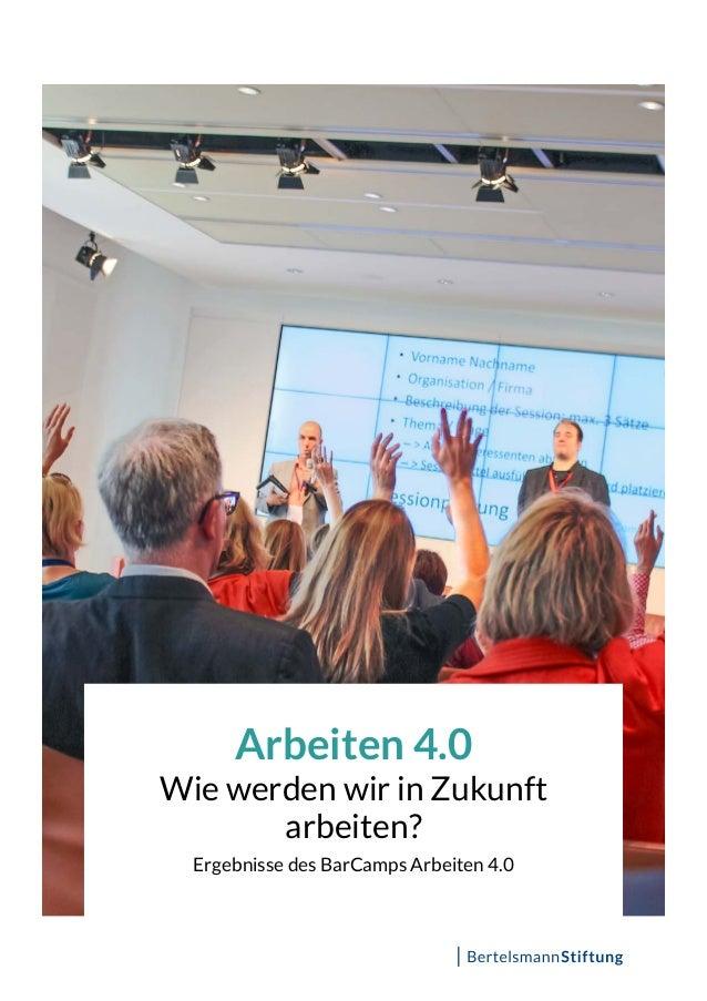 Arbeiten 4.0 Wie werden wir in Zukunft arbeiten? Ergebnisse des BarCamps Arbeiten 4.0