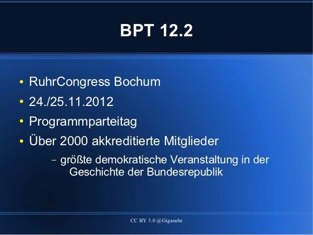 BPT 12.2●   RuhrCongress Bochum●   24./25.11.2012●   Programmparteitag●   Über 2000 akkreditierte Mitglieder        –   gr...