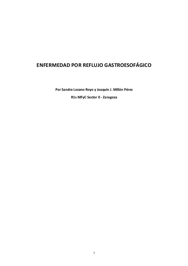 ENFERMEDAD POR REFLUJO GASTROESOFÁGICO      Por Sandra Lozano Royo y Joaquín J. Millán Pérez               R1s MFyC Sector...