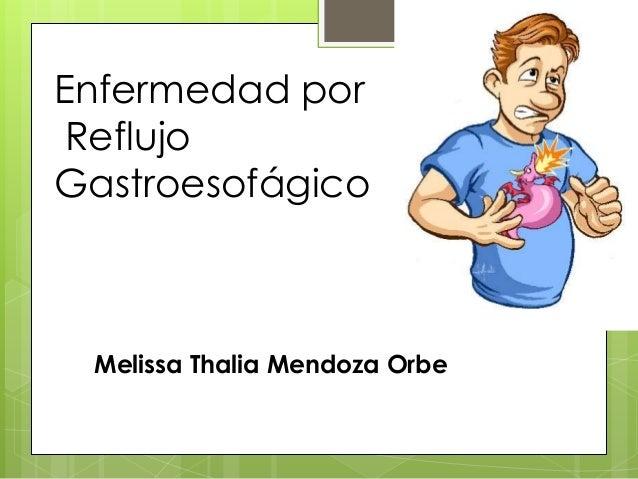 Enfermedad por Reflujo Gastroesofágico Melissa Thalia Mendoza Orbe