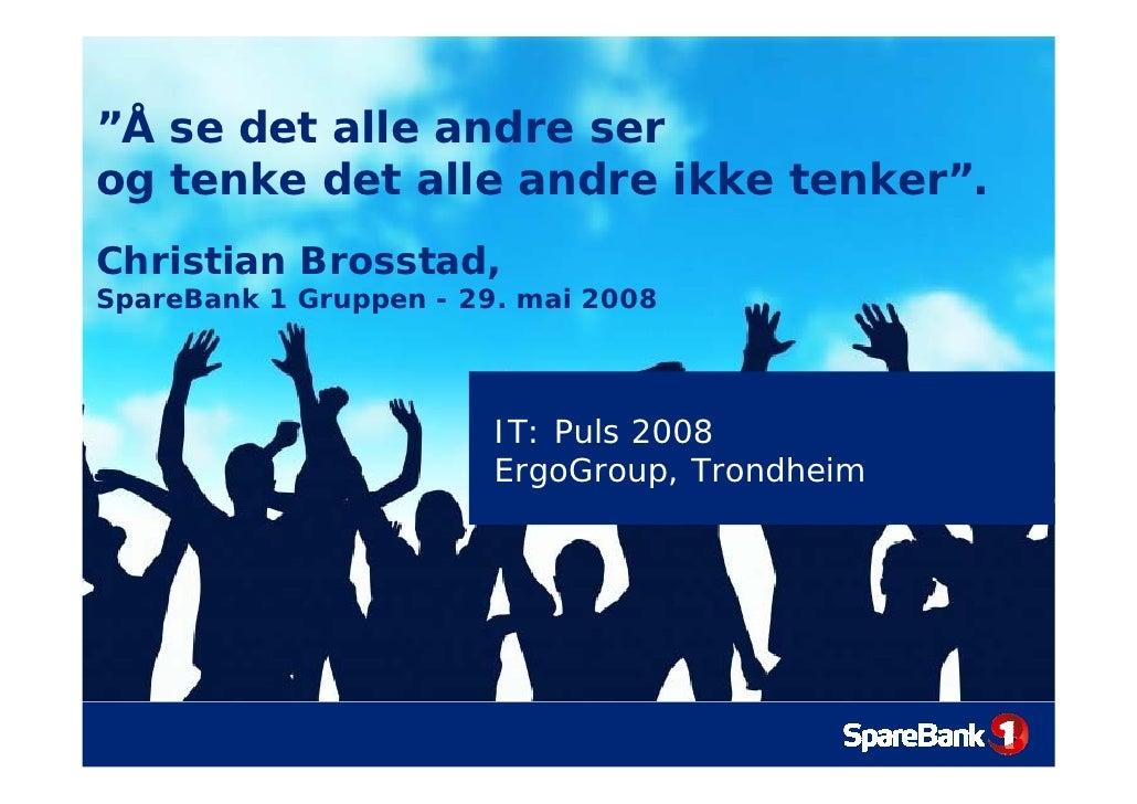 """""""Å se det alle andre ser og tenke det alle andre ikke tenker"""". Christian Brosstad, SpareBank 1 Gruppen - 29. mai 2008     ..."""