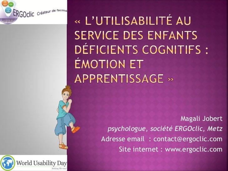 Magali Jobert  psychologue, société ERGOclic, MetzAdresse email : contact@ergoclic.com     Site internet : www.ergoclic.com