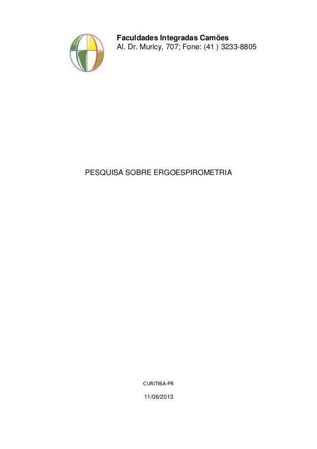 Faculdades Integradas Camões Al. Dr. Muricy, 707; Fone: (41 ) 3233-8805 PESQUISA SOBRE ERGOESPIROMETRIA CURITIBA-PR 11/06/...