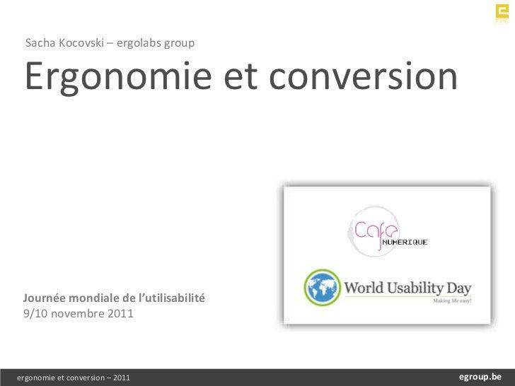 Ergonomie et conversion Sacha Kocovski – ergolabs group  Journée mondiale de l'utilisabilité 9/10 novembre 2011