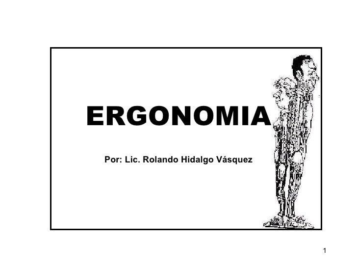 ERGONOMIA Por: Lic. Rolando Hidalgo Vásquez