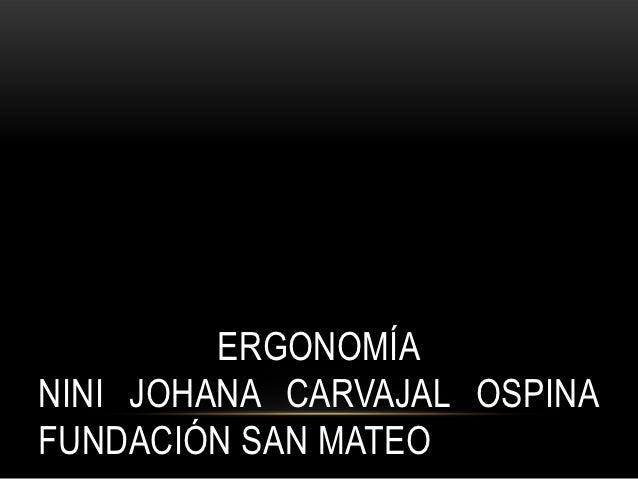 ERGONOMÍANINI JOHANA CARVAJAL OSPINAFUNDACIÓN SAN MATEO