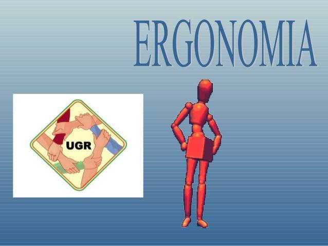 • Etimológicamente:  Ergo: Trabajo y nomos: Ley• Es una Ciencia multidisciplinaria que  actúa sinérgicamente como un  cuer...