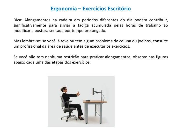 Ergonomia – Exercícios EscritórioDica: Alongamentos na cadeira em períodos diferentes do dia podem contribuir,significativ...