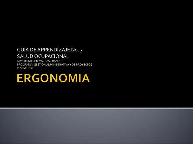 GUIA DE APRENDIZAJE No. 7SALUD OCUPACIONALJAVIER ENRIQUE VARGAS FRANCOPROGRAMA: GESTION ADMINISTRATIVA Y DE PROYECTOSVI SE...