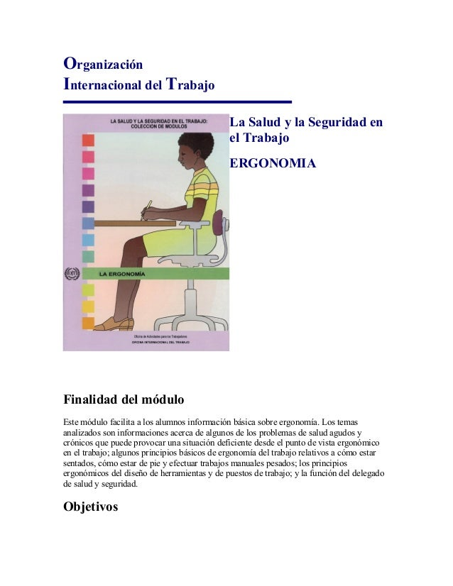 Organización Internacional del Trabajo La Salud y la Seguridad en el Trabajo ERGONOMIA Finalidad del módulo Este módulo fa...