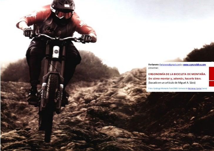 Ferlanero (ferlanero@gmail.com) y www.syncrobike.compresentan:ERGONOMÍA DE LA BICICLETA DE MONTAÑA.De cómo montar y, ademá...